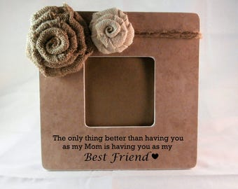 Gifts for Mom Mothers Day picture frame best friend the only thing better than having you as my mom is having you as my best friend