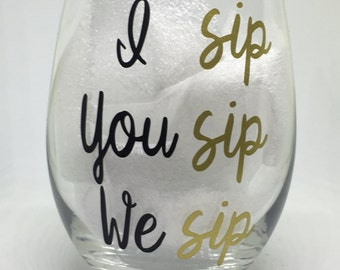 I sip you sip we sip stemless wineglass, Birthday Gift, Big/Little Gift, girls night wine glasses,
