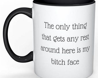 Saying on Coffee Mug, Gets any rest is my b*tch face, adult humor, Colored handle and inside, coffee or tea drinker, gift for her