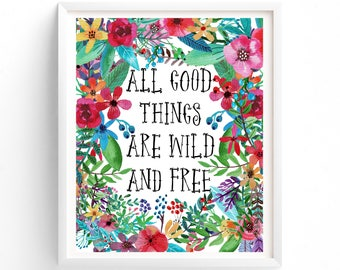 All Good Things Are Wild And Free, Quote Prints, Printable, Wall Art, Art Prints,