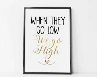 When They Go Low We Go High Print / Canvas Michelle Obama Quote - Obama Quote Poster - Obama Wall Art - Hillary Clinton Quote