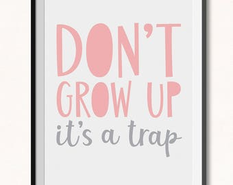 Don't Grow Up Print / DIGITAL / Don't Grow Up Printable / Don't Grow Up It's a Trap Print / Don't Grow Up Poster / Pink Playroom Print