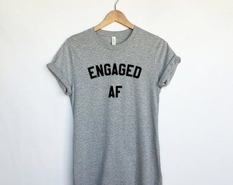 Engaged AF T-Shirt for Women - Engagement Shirts - Newly Engaged - Funny Engagement Shirts - Engaged As Shirt for Ladies - Women's Fashion