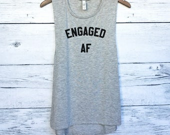 Engaged AF Muscle Tank for Women - Engagement Shirts - Funny Engagement Shirts - Newly Engaged Shirts - Engagement Gifts - Popular Engaged