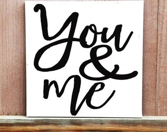 You and Me Sign, Love Quote Sign, Home Decor, Wedding Gift, Wedding Decor, Engagement Gift, Gift For Parents, Couple Gift, Love Canvas