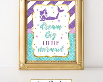 Printable Mermaid Party Sign, Dream big little mermaid, Party Decoration, Baby Shower, Birthday, Under the Sea Party A-066