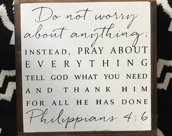 Do not worry about anything. Pray about everything. Philippians 4:6
