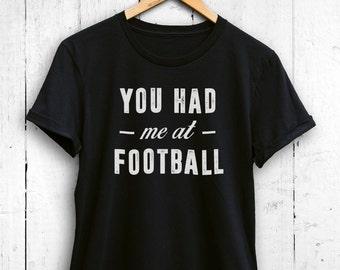 You Had Me At Football Womens Tshirt - Womens Football Tshirt, Cute Football Shirt, Football Fan Shirt, Football Gym Shirt, Football Top