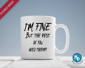 Therapy Mug, Sarcastic Coffee Mug, Gift Under 20, Funny Mug, Fun Gift, I'm Fine But the Rest of You Need Therapy Coffee Mug, MD382