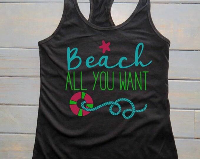 Beach All You Want Tank, Women's Summer Tank, Women's Beach Apparel, Funny Tanks, Racerback Tank, Beach Tank