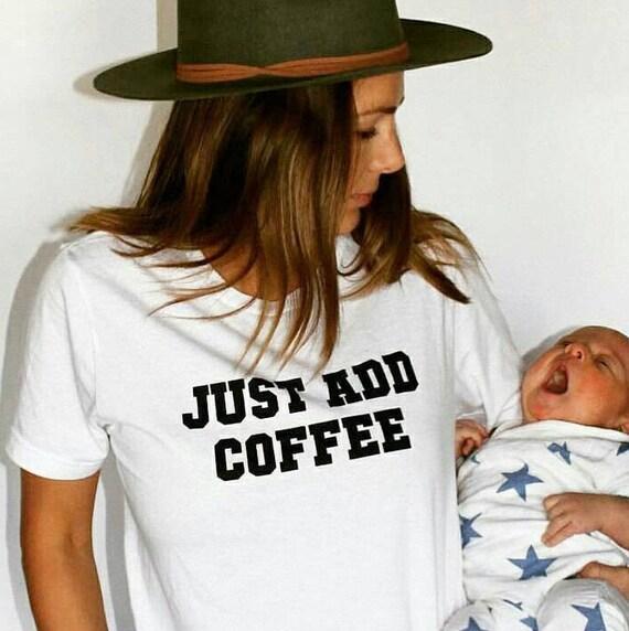 JUST ADD COFFEE, Coffee Tee, Coffee Tshirt, Coffee Lover, Coffee Top, White Boyfriend Tee, Graphic Tees, Coffee
