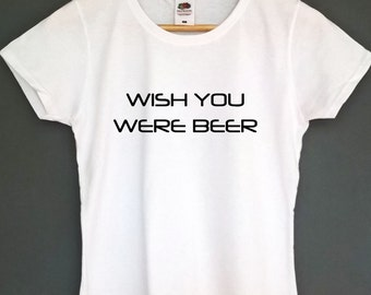 wish you were beer shirt womens clothing womens tshirt beer shirt beer tshirt beer t shirt beer t-shirt beer top tee funny shirt funny beer