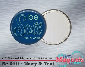Magnet • Pocket Mirror • Bottle Opener • Button ~ Psalm 46:10 ~ Be Still & Know ~ Gift ~ Stocking Stuffer