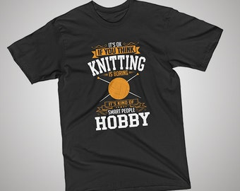 OK If You Think Knitting  Is BORING T-Shirt