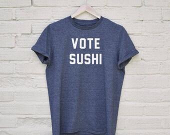 Vote Sushi Tshirt - funny sushi t shirt, funny shirts, womens sushi t-shirt, sushi prints, sushi quote tshirt, sushi lover shirt