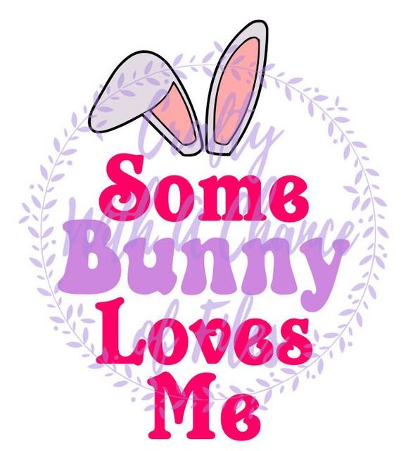 Download Easter SVG Some Bunny Loves Me SVG Bunny SVG Newborn Svg 1st