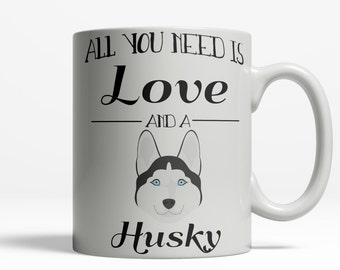 Husky Mug | Husky Owner | Husky Owner | All You Need is Love and a Husky | Cute Husky Gift | Husky Coffee Mug | Dog Lover Mug | Pet Mug 424