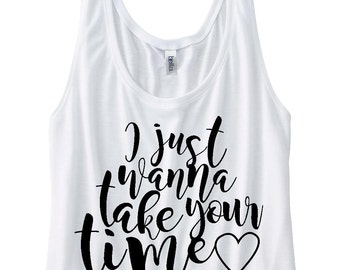 Sam Hunt Shirt I Just Wanna Take Your Time Crop Top Country Concert Tank Top Summer Concert Shirt Take Your Time Sam Hunt Fan Country Girl