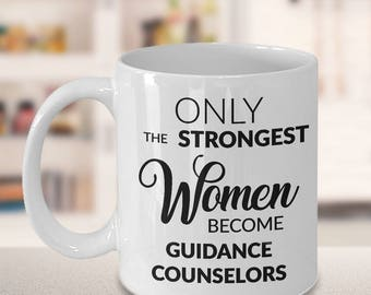 Guidance Counselor Mug - School Counselor Gifts - Only the Strongest Women Become Guidance Counselors Coffee Mug
