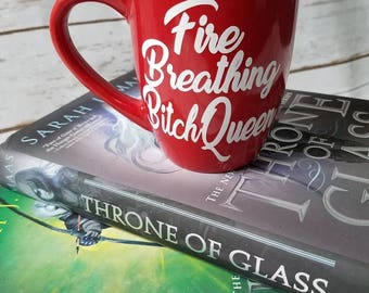 Fire Breathing Bitch Queen mug, Throne of Glass, Bookish mug, Sarah j Mass, TOG, Bookish gift, Queen of shadows, Celaena Sardothien, YA Book