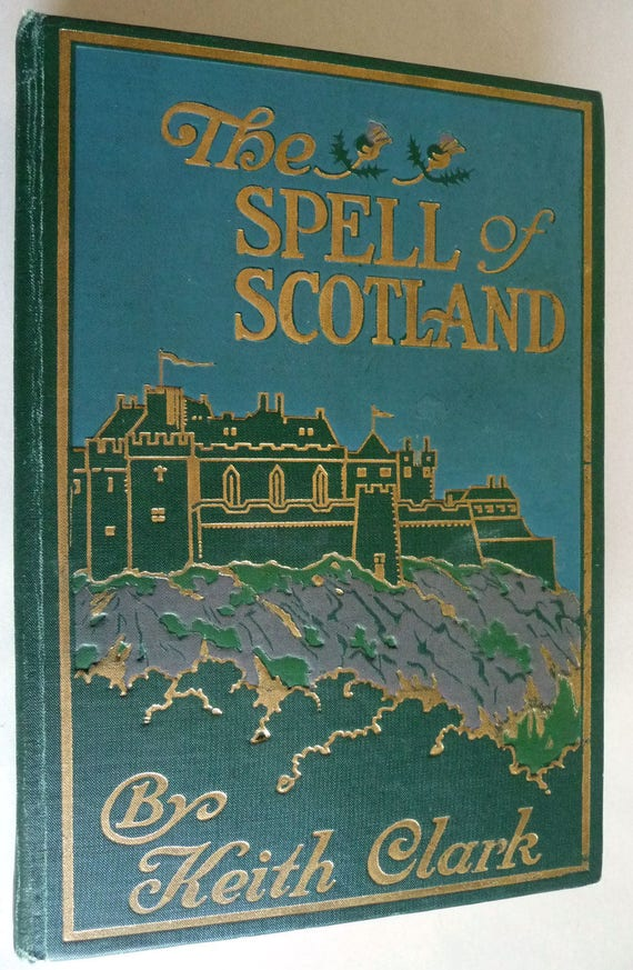 The Spell of Scotland (Spell Series) 1928 by Keith Clark - Travel Tourism Exploration Culture Heritage