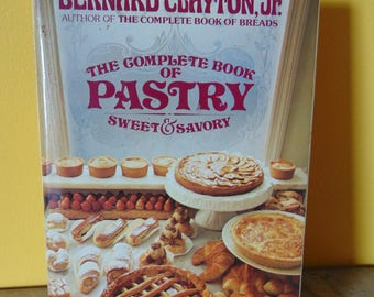 The Complete Book of Pastry 1981 Bernard Clayton Jr.  Sweet & Savory