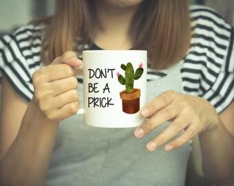 Cactus, Dont' Be A Prick, Cactus Mug, Mug, Coffee Mug, Funny Mug, Coffee, Prick, Don't Be A Prick, Coffee Cup, Cactus Coffee Mug, Succulents