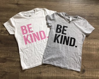 Be Kind Shirt - Tshirt Unisex Shirts Womans Shirts Mens Shirt Kids Child Strong Strength Nice Equal Rights Gender Love Kindness Nature Youth