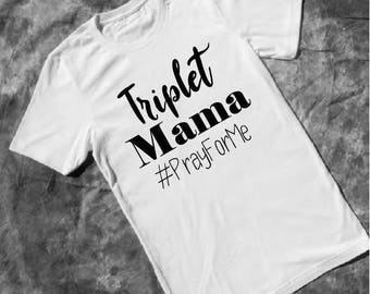 Triplet Mom Shirt - Triplet Mama Shirt - Baby Shower Gift - Mothers Day Gift - Gift for Triplets - Triplet Baby Shower - Mom Shirt - Mama