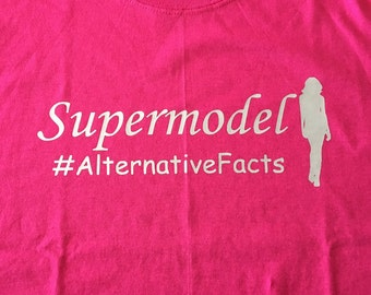 Supermodel #AlternativeFacts t-shirt.  Anti-Trump.  Free shipping!