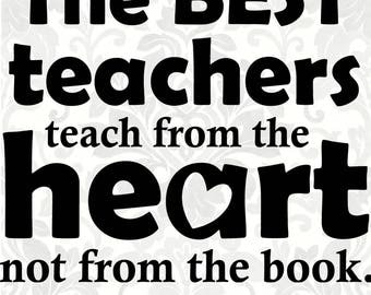 Teacher svg - The best teachers teach from the heart not from the book (SVG, PDF, Digital File Vector Graphic)