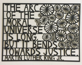 the arc of the moral universe is long, but it bends towards justice MLK laser cut print
