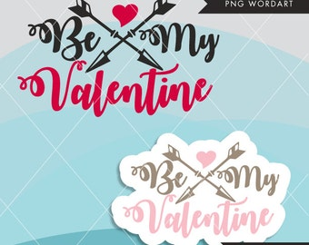Valentine Clipart. Valentine's Day Word Art. Be my Valentine Wording. Valentine graphics, Calligraphy wording, holiday clipart arrows heart