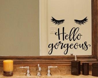 Hello Gorgeous Decal - Eyelashes Sticker - Bathroom decal - Mirror decal