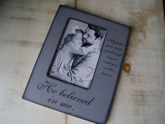 Fathers Day Gift for Dad - My Father Believed in Me 4x6 Photo Frame