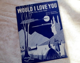 1950 Would I Love You Vintage Sheet Music, Words by Bob Russell, Music by Harold Spina