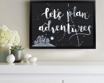 Let's Plan Adventures - Inspirational Print, Hand-lettered, Typography, White Ink Brush, Bedroom, Gallery Wall, Monochrome, Wedding Gift.