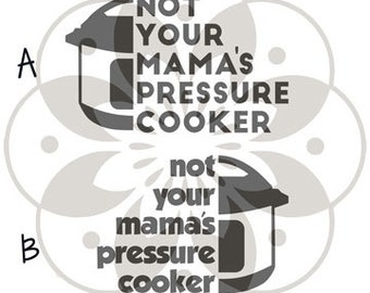 Not your mama's pressure cooker decal - Instant Pot Decal