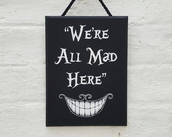 We're All Mad Here Alice in Wonderland Sign Cheshire Cat Wall Art Wooden Hanging Sign Plaque Alice in Wonderland Quote Gift