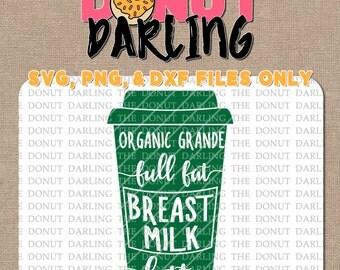 Instant Download: Breast Milk Latte SVG PNG DXF File - Organic Full Fat Breast Milk Latte - Breastmilk Latte - Breast Milk Support