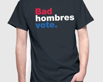 Hillary Clinton Shirt | Hillary 2016 T-Shirt | Bad Hombres Vote Shirt | President Election 2016 Vote USA America | Men Women Kids Sizes