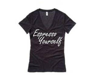 Espresso Yourself Shirt - Womens V-Neck T-Shirt. Long Length Tee. Black, White, Grey