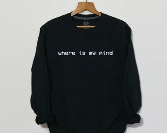 Where is my mind, The Pixies, Pixies Shirt, Pixies Sweatshirt, Grunge, 90s Grunge, Grunge Shirt, Grunge Clothes, Sweatshirt, Fight Club