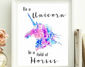 Be a Unicorn in a field of Horses,  Instant Download, 8X10, Wall Decor,  Wall Art, Inspirational Print