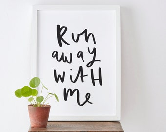 Run away with me Print - love print - romantic print - bedroom