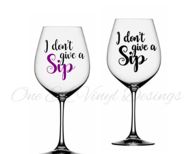 I Don't Give A Sip - DIY Vinyl Decal for  Tumblers, Wine Glass, Mugs... Glass NOT Included