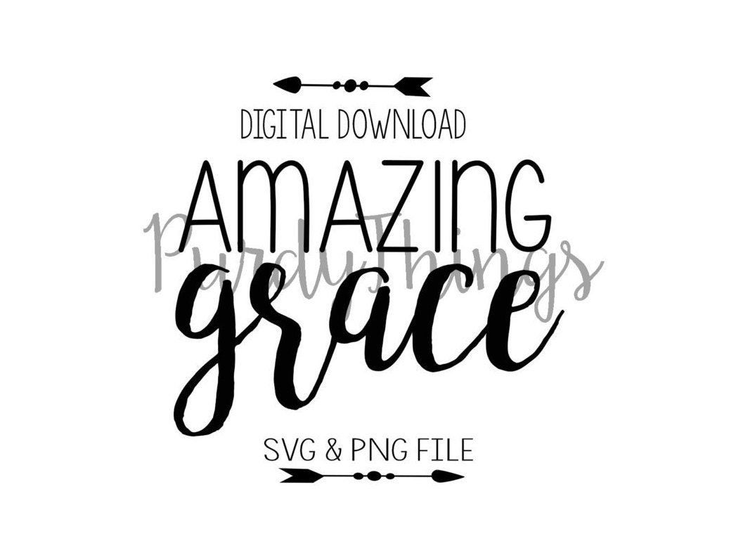 Amazing Grace SVG PNG JPG Digital File Instant Download