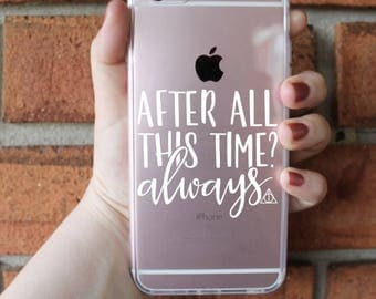 After All This Time? Always Phone Case | Harry Potter Phone Case | iPhone Case | Galaxy Case | Southern Sweetheart Gifts