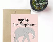 Age is irr-elephant, happy birthday - Greeting Card