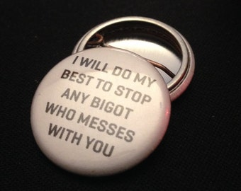 """i will do my best to stop any bigot who messes with you 1"""" Button"""